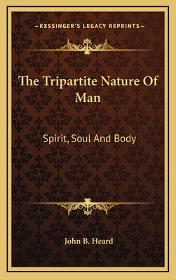 The Tripartite Nature of Man: Spirit, Soul and Body - Heard, John B