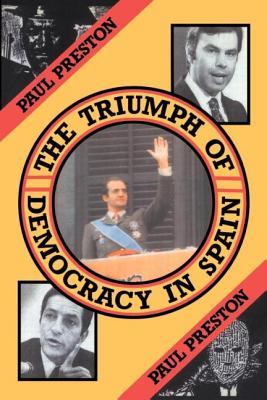The Triumph of Democracy in Spain - Preston, Paul