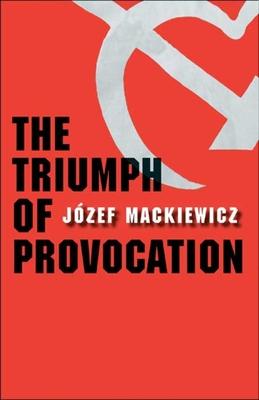 The Triumph of Provocation - Mackiewicz, Jozef