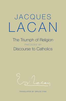 The Triumph of Religion - Lacan, Jacques, and Fink, Bruce (Translated by)