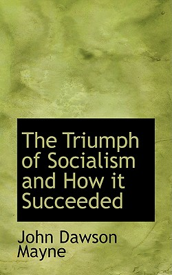 The Triumph of Socialism and How It Succeeded - Mayne, John Dawson