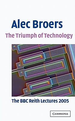 The Triumph of Technology - Broers, Alec