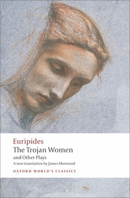 The Trojan Women and Other Plays - Euripides, and Morwood, James (Translated by), and Hall, Edith (Introduction by)