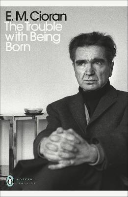 The Trouble With Being Born - Cioran, E. M., and Howard, Richard (Translated by)