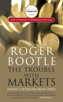 The Trouble with Markets: Saving Capitalism from Itself - Bootle, Roger