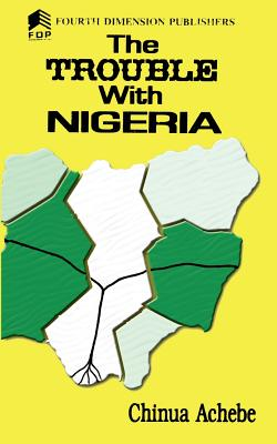 The Trouble with Nigeria - Achebe, Chinua