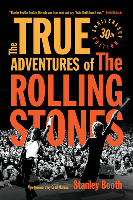 The True Adventures of the Rolling Stones - Booth, Stanley, and Marcus, Greil (Foreword by)