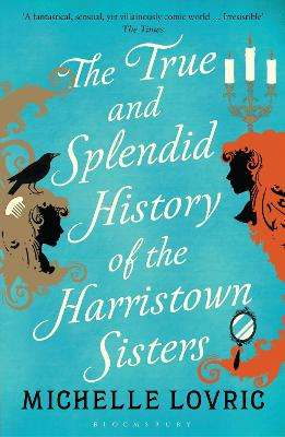 The True and Splendid History of the Harristown Sisters - Lovric, Michelle