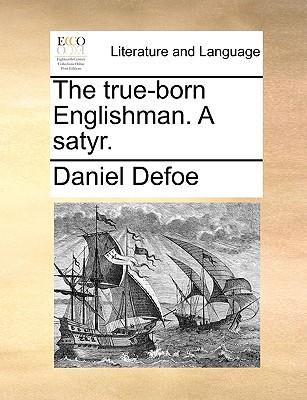 The True-Born Englishman. a Satyr. - Defoe, Daniel