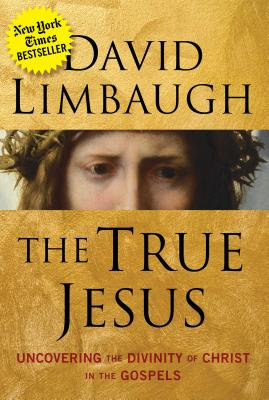 The True Jesus: Uncovering the Divinity of Christ in the Gospels - Limbaugh, David