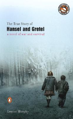 The True Story of Hansel and Gretel - Murphy, Louise