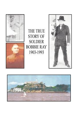 The True Story of Soldier Bobbie Ray - Kahn, Edward