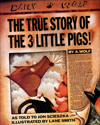 The True Story of the 3 Little Pigs - Scieszka, Jon, and Wolf, A