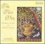 The True Vine: Choral Music by Peter Aston