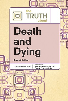 The Truth about Death and Dying - Meyers, Karen H, and Golden, Robert N (Editor), and Peterson, Fred L (Editor)