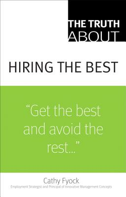 The Truth about Hiring the Best - Fyock, Cathy