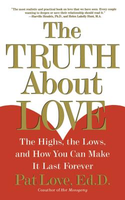"""The Truth About Love: The Highs, the Lows and How You Can Make it Last Forever "" - Love, P."