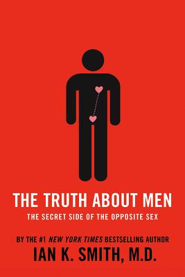 The Truth about Men: The Secret Side of the Opposite Sex - Smith, Ian K M D, and Beier, Elizabeth (Editor)