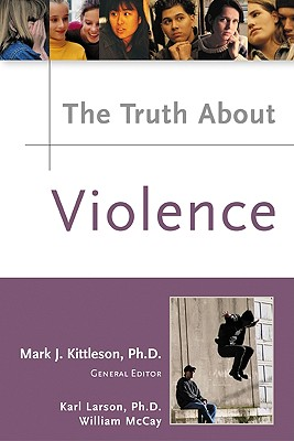 The Truth about Violence - Larson, Karl, and McCay, William, and Kittleson, Mark J (Editor)