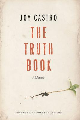 The Truth Book: A Memoir - Castro, Joy, and Skyhorse Publishing Inc, and Allison, Dorothy (Foreword by)