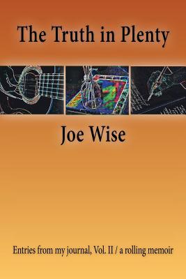 The Truth in Plenty: Entries from My Journal, Vol. II / A Rolling Memoir - Wise, Joe
