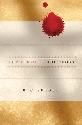 The Truth of the Cross - Sproul, R C