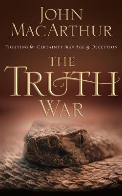 The Truth War: Fighting for Certainty in an Age of Deception - MacArthur, John (Read by)
