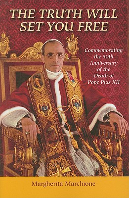 The Truth Will Set You Free: Commemorating the 50th Anniversary of the Death of Pope Pius XII - Marchione, Margherita, Sister