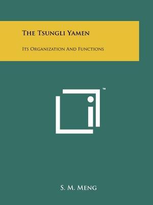 The Tsungli Yamen: Its Organization and Functions - Meng, S M