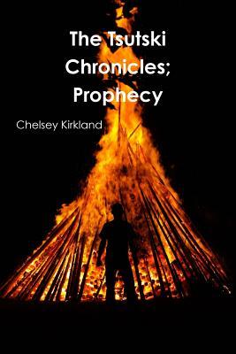 The Tsutski Chronicles; Prophecy - Kirkland, Chelsey