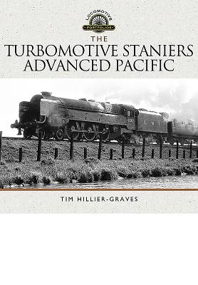 The Turbomotive: Stanier's Advanced Pacific - Hillier-Graves, Tim
