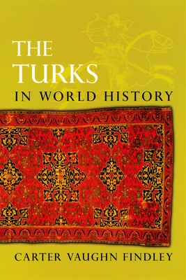 The Turks in World History - Findley, Carter Vaughn, Ph.D.