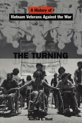 The Turning: A History of Vietnam Veterans Against the War - Hunt, Andrew E