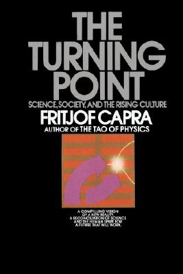 The Turning Point: Science, Society, and the Rising Culture - Capra, Fritjof, Professor, PhD