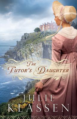 The Tutor's Daughter - Klassen, Julie