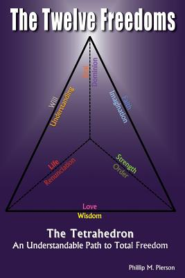 The Twelve Freedoms: An Understandable Path to Total Freedom - Pierson, Phillip M