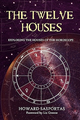 The Twelve Houses - Sasportas, Howard, and Greene, Liz, Ph.D. (Foreword by)