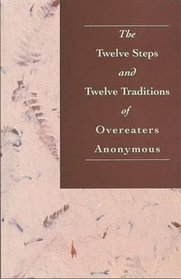 The Twelve Steps & Twelve Traditions of Overeaters Anonymous - Overeaters Anonymous Incorporated