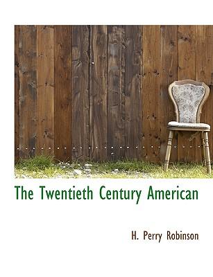 The Twentieth Century American - Robinson, H Perry