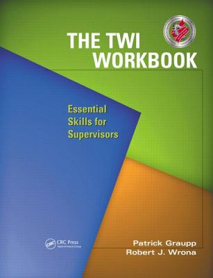 The TWI Workbook: Essential Skills of Supervisors - Graupp, Patrick
