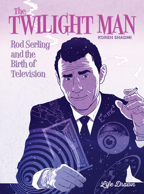 The Twilight Man: Rod Serling and the Birth of Television - Shadmi, Koren