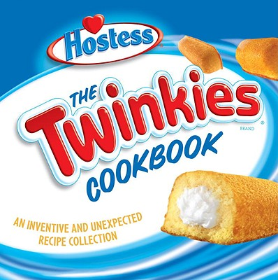 The Twinkies Cookbook: An Inventive and Unexpected Recipe Collection - Ten Speed Press (Creator)