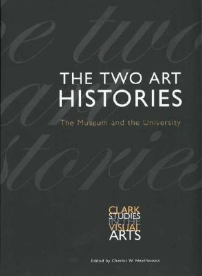 The Two Art Histories: The Museum and the University - Haxthausen, Charles W, Professor (Editor), and Ades, Dawn, and Beyer, Andreas