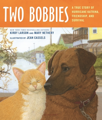 The Two Bobbies: A True Story of Hurricane Katrina, Friendship, and Survival - Larson, Kirby, and Nethery, Mary, and Cassels, Jean (Illustrator)