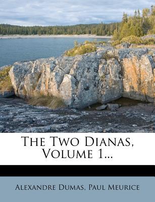 The Two Dianas Volume 1 - Dumas, Alexandre