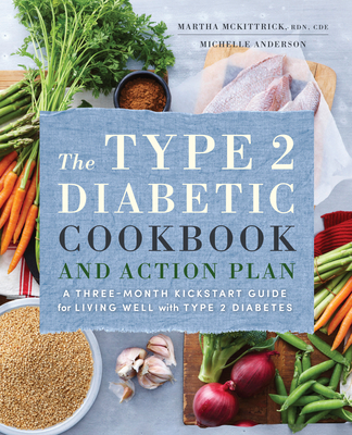 The Type 2 Diabetic Cookbook & Action Plan: A Three-Month Kickstart Guide for Living Well with Type 2 Diabetes - McKittrick, Martha, and Anderson, Michelle, BSC, Psy, Rm
