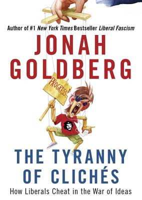 The Tyranny of Cliches: How Liberals Cheat in the War of Ideas - Goldberg, Jonah (Read by)