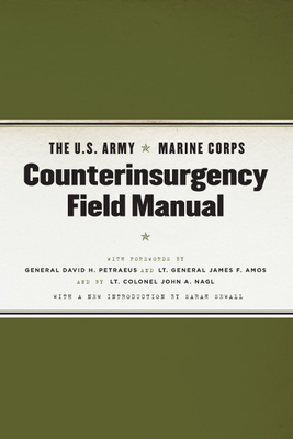 The U.S. Army Marine Corps Counterinsurgency Field Manual: U.S. Army Field Manual No. 3-24: Marine Corps Warfighting Publication No. 3-33.5 - Petraeus, David H (Foreword by), and Amos, James F (Foreword by), and Nagl, John A (Foreword by)