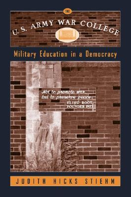 The U.S. Army War College: Military Education in a Democracy - Stiehm, Judith