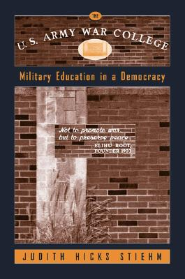 The U.S. Army War College: Military Education in a Democracy - Stiehm, Judith